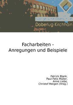 Facharbeiten – Anregungen und Beispiele von Blank,  Patrick, Liebe,  Anne, Meigen,  Christof, Müller,  Paul-Felix
