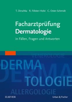Facharztprüfung Dermatologie von Dirschka,  Thomas, Fölster-Holst,  Regina, Oster-Schmidt,  Claus