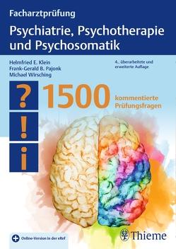 Facharztprüfung Psychiatrie, Psychotherapie und Psychosomatik von Klein,  Helmfried E., Pajonk,  Frank-Gerald B., Wirsching,  Michael