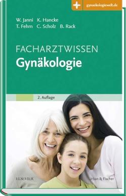 Facharztwissen Gynäkologie von Fehm,  Tanja, Hancke,  Katharina, Janni,  Wolfgang, Rack,  Brigitte, Scholz,  Christoph