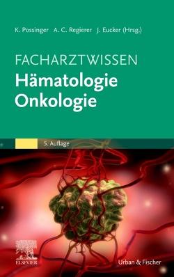 Facharztwissen Hämatologie Onkologie von Eucker,  Jan, Possinger,  Kurt, Regierer,  Anne Constanze