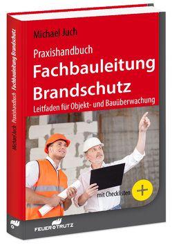 Praxishandbuch Fachbauleitung Brandschutz von Juch,  Michael