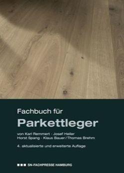 Fachbuch für Parkettleger von Bauer,  Klaus, Brehm,  Thomas, Haferkorn,  Jörn, Heller,  Josef, Remmert,  Karl, Spang,  Horst
