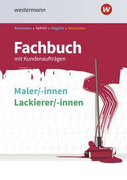 Fachbuch Maler und Lackierer / Fachbuch Maler/-innen und Lackierer/-innen von Apholz,  Talke, Beermann,  Werner, Müglich,  Till, Weinhuber,  Karl