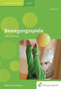 Fachbücher für die frühkindliche Bildung / Bewegungsspiele in der Kita-Praxis von Goeze,  Angelika