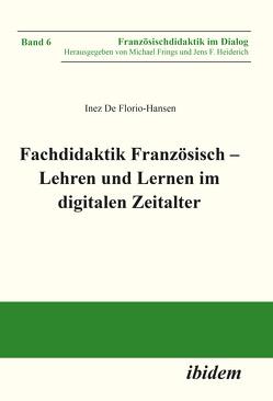 Fachdidaktik Französisch – Lehren und Lernen im digitalen Zeitalter von De Florio-Hansen,  Inez, Frings,  Michael, Heiderich,  Jens F.
