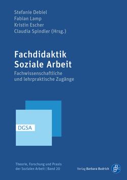 Fachdidaktik Soziale Arbeit von Debiel,  Stefanie, Escher,  Kristin, Lamp,  Fabian, Spindler,  Claudia