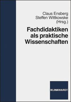 Fachdidaktiken als praktische Wissenschaften von Ensberg,  Claus, Wittkowske,  Steffen