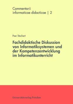 Fachdidaktische Diskussion von Informatiksystemen und der Kompetenzentwicklung im Informatikunterricht von Stechert,  Peer