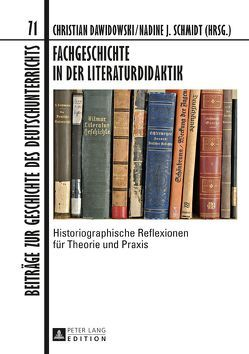 Fachgeschichte in der Literaturdidaktik von Dawidowski,  Christian, Schmidt,  Nadine J.