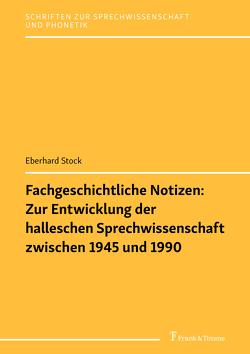 Fachgeschichtliche Notizen: Zur Entwicklung der halleschen Sprechwissenschaft zwischen 1945 und 1990 von Stock,  Eberhard