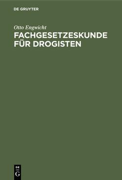 Fachgesetzeskunde für Drogisten von Engwicht,  Otto