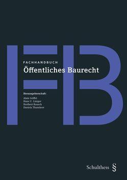 Fachhandbuch Öffentliches Baurecht von Griffel,  Alain, Liniger,  Hans U., Rausch,  Heribert, Thurnherr,  Daniela