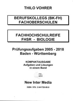 Fachhochschulreife Biologie 2005-2018-Prüfungsaufgaben mit Lösungen von Vohrer,  Thilo