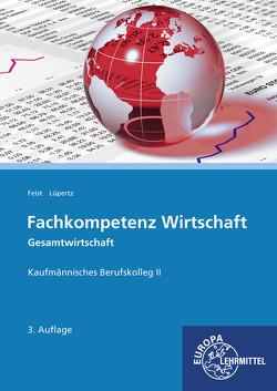 Fachkompetenz Wirtschaft – Gesamtwirtschaft von Feist,  Theo, Lüpertz,  Viktor