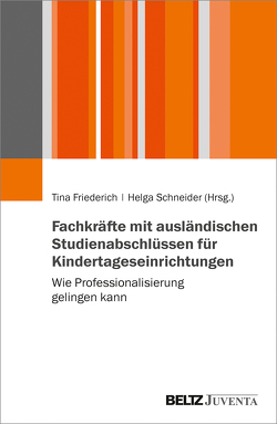 Fachkräfte mit ausländischen Studienabschlüssen für Kindertageseinrichtungen von Friederich,  Tina, Schneider,  Helga