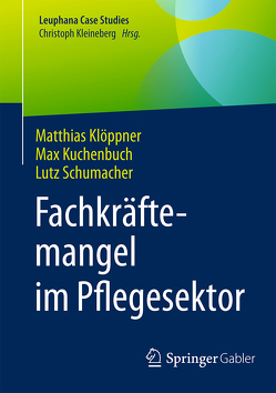 Fachkräftemangel im Pflegesektor von Klöppner,  Matthias, Kuchenbuch,  Max, Schumacher,  Lutz
