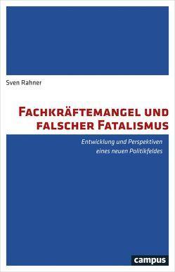 Fachkräftemangel und falscher Fatalismus von Rahner,  Sven