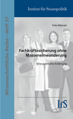 Fachkräftesicherung ohne Masseneinwanderung von Menzel,  Felix