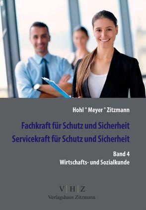 Fachkraft für Schutz und Sicherheit, Servicekraft für Schutz und Sicherheit Band 4 Wirtschaft & Soziales von Hohl,  Helmut, Meyer,  Thomas, Zitzmann,  Jörg