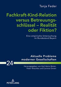 Fachkraft-Kind-Relation versus Betreuungsschlüssel – Realität oder Fiktion? von Feder,  Tanja