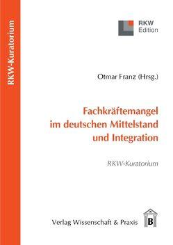 Fachkräftemangel im deutschen Mittelstand und Integration von Franz,  Otmar