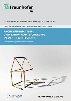 Fachkräftemangel und Know-how Sicherung in der IT-Wirtschaft. von Bienzeisler,  Bernd, Raupach,  Anne-Kathrin, Schletz,  Alexander, Schnalzer,  Kathrin