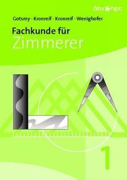 Fachkunde für Zimmerer – 1. Teil von Gotsmy,  Friedrick, Kronreif,  Franz, Kronreif,  Mathias, Wenighofer,  August