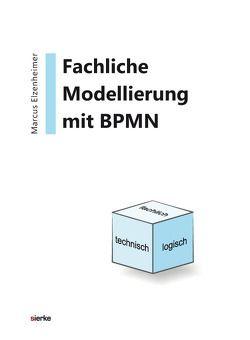 Fachliche Modellierung mit BPMN im Kontext der Entwicklung von Anwendungssystemen von Elzenheimer,  Marcus