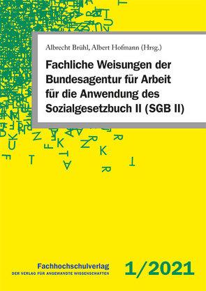 Fachliche Weisungen der Bundesagentur für Arbeit für die Anwendung des Sozialgesetzbuch II (SGB II) von Brühl,  Albrecht, Hofmann,  Albert