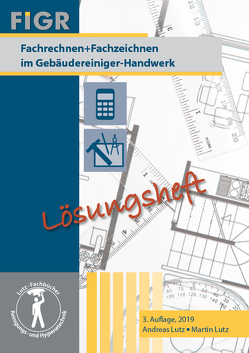 Fachrechnen + Fachzeichnen im Gebäudereiniger-Handwerk von Lutz,  Andreas, Lutz,  Martin