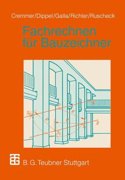 Fachrechnen für Bauzeichner von Cremmer,  Rolf, Dippel,  Frank, Galla,  Renate, Richter,  Dietrich, Ruscheck,  Stephan