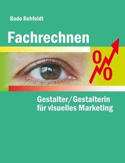 Fachrechnen für Gestalter/Gestalterin für visuelles Marketing von Rehfeldt,  Bodo