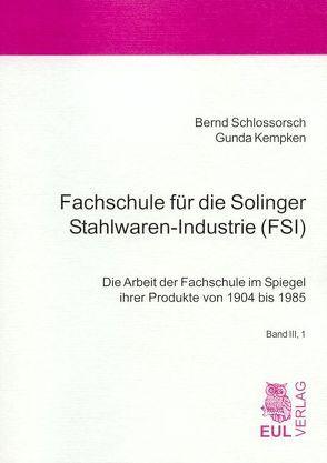 Fachschule für die Solinger Stahlwaren-Industrie (FSI) von Kempken,  Gunda, Schlossorsch,  Bernd