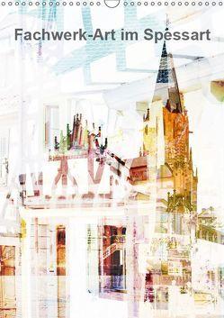 Fachwerk-Art im Spessart (Wandkalender 2019 DIN A3 hoch)