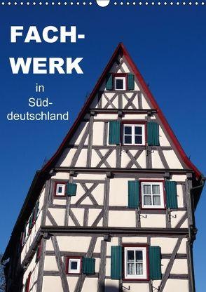 Fachwerk in Süddeutschland (Wandkalender 2018 DIN A3 hoch) von Huschka,  Klaus-Peter