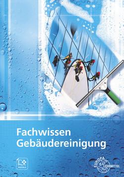 Fachwissen Gebäudereinigung von Arts,  Torben, Böhme,  Matthias, Fotschki,  Tim, Liersch,  Claudia, Pfaller,  Claudia, Steggewentz,  Uwe