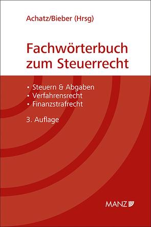Fachwörterbuch zum Steuerrecht von Achatz,  Markus, Bieber,  Thomas