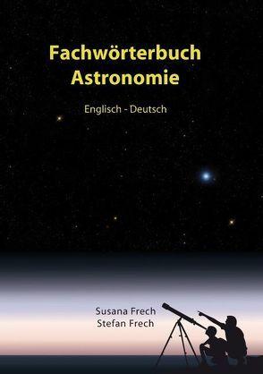 Fachwörterbuch Astronomie von Frech,  Stefan, Frech,  Susana