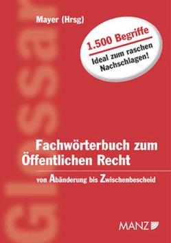 Fachwörterbuch zum Öffentlichen Recht von Mayer,  Heinz, Perthold-Stoitzner,  Bettina, Stöger,  Karl, Szüsz,  Martina, Zeleny,  Klaus