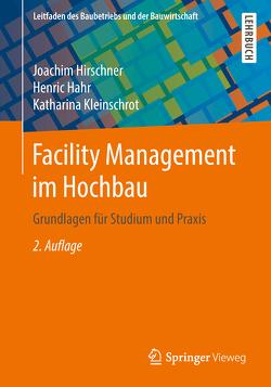 Facility Management im Hochbau von Hahr,  Henric, Hirschner,  Joachim, Kleinschrot,  Katharina