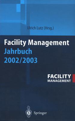 Facility Management Jahrbuch 2002 / 2003 von Lutz,  Ulrich