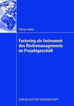 Factoring als Instrument des Risikomanagements im Projektgeschäft von Keitel,  Tobias, Krystek,  Prof. Dr. Ulrich