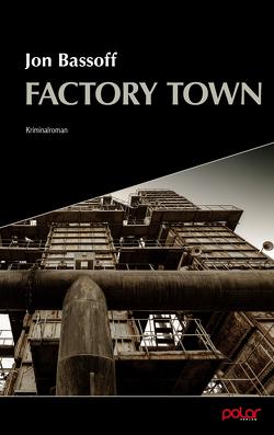 Factory Town von Bassoff,  Jon, Koch,  Sven, Müntefering,  Marcus, Ruckh,  Jürgen