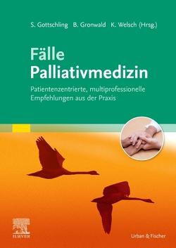 Fälle Palliativmedizin von Gottschling,  Sven, Gronwald,  Benjamin, Welsch,  Katja