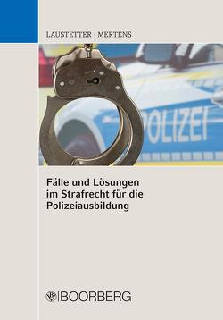 Fälle und Lösungen im Strafrecht für die Polizeiausbildung von Laustetter,  Christian, Mertens,  Andreas