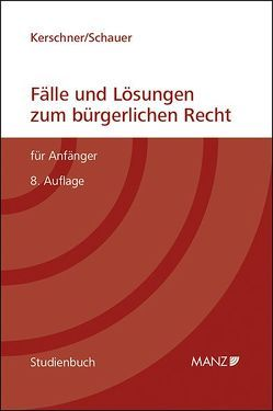 Fälle und Lösungen zum bürgerlichen Recht für Anfänger von Kerschner,  Ferdinand, Schauer,  Martin