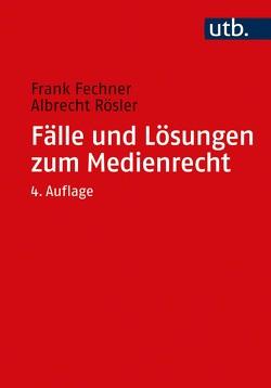 Fälle und Lösungen zum Medienrecht von Fechner,  Frank, Rösler,  Albrecht, Schipanski,  Tankred