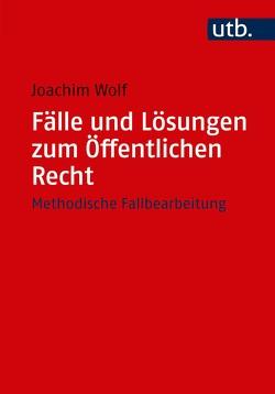 Fälle und Lösungen zum Öffentlichen Recht von Wolf,  Joachim