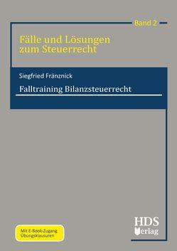 Fälle und Lösungen zum Steuerrecht / Falltraining Bilanzsteuerrecht von Fränznick,  Siegfried
